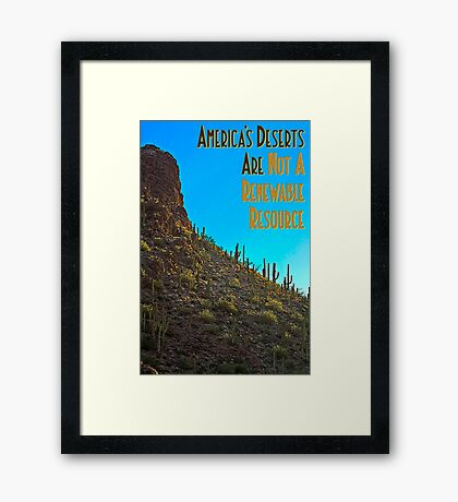America's Deserts Are Not A Renewable Resource Framed Print