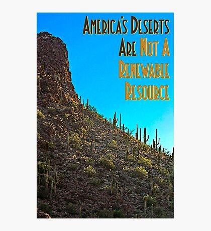 America's Deserts Are Not A Renewable Resource Photographic Print