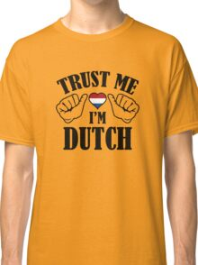 Trust Me I'm Dutch Classic T-Shirt