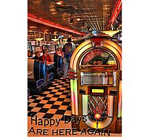 Happy Days are Here Again Photographic Print