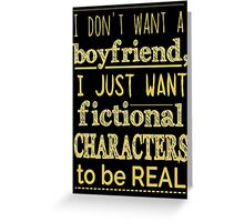 i don't want a boyfriend, I just want fictional characters to be REAL #2 Greeting Card