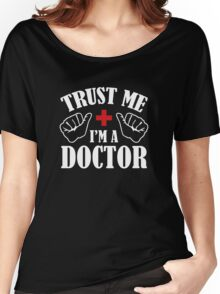 Trust Me I'm A Doctor Women's Relaxed Fit T-Shirt
