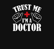 Trust Me I'm A Doctor Unisex T-Shirt