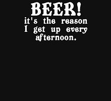 BEER! It's The Reason I Get Up Every Afternoon Unisex T-Shirt