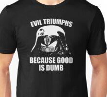Evil Triumphs Because Good is Dumb Unisex T-Shirt
