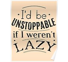 i'd be unstoppable if I weren't lazy Poster