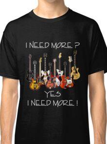 Wonderful Need More Guitars Classic T-Shirt