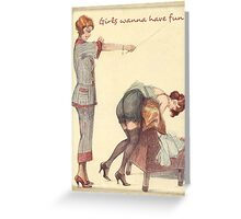 Girls wanna have fun Greeting Card