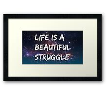 Life is a beautiful struggle Framed Print