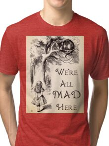 Alice in Wonderland Quote - We're All Mad Here - Cheshire Cat Quote - 0104 Tri-blend T-Shirt