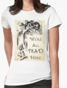 Alice in Wonderland Quote - We're All Mad Here - Cheshire Cat Quote - 0104 Womens Fitted T-Shirt