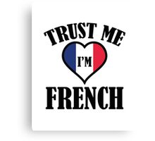 Trust Me I'm French Canvas Print