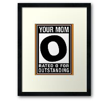 RATED O for OUTSTANDING - Your Mom Framed Print