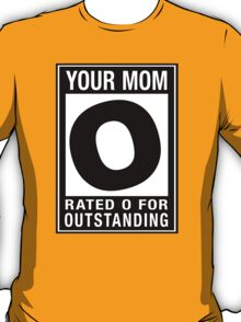 RATED O for OUTSTANDING - Your Mom T-Shirt