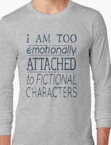 I am too emotionally attached to fictional characters Long Sleeve T-Shirt