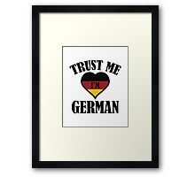 Trust Me I'm German Framed Print