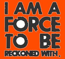 I AM A FORCE TO BE RECKONED WITH! (Version: BLACK) by ezcreative