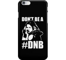 Don't Be a DNB iPhone Case/Skin
