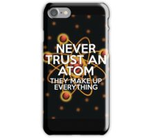 NEVER TRUST AN ATOM iPhone Case/Skin
