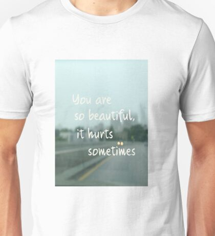You're so beautiful, it hurts sometimes. Unisex T-Shirt