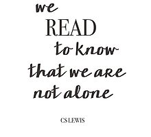 We Read to Know We Are Not Alone by bibliophilism