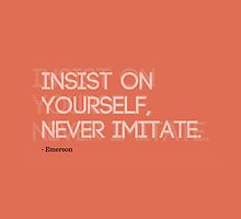 Insist on yourself, never imitate. Ralph Waldo Emerson quote. by cesarpadilla