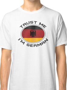 Trust Me I'm German Classic T-Shirt
