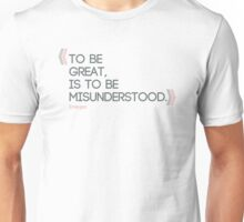 To be great is to be misunderstood. Ralph Waldo Emerson quote. Unisex T-Shirt