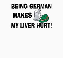 Being German Makes My Liver Hurt Unisex T-Shirt