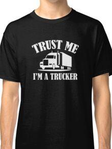 Trust Me I'm A Trucker Classic T-Shirt