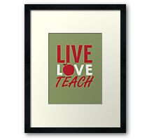 LIVE LOVE TEACH Framed Print