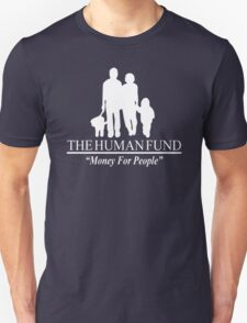 The Human Fund - Money For People Unisex T-Shirt