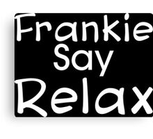 Frankie Say Relax (Grace and Frankie) Canvas Print