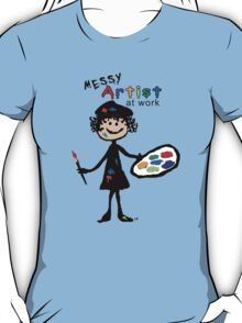 Messy Artist At Work (for light color clothing) T-Shirt