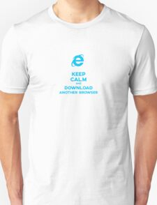Keep calm and download another browser Unisex T-Shirt