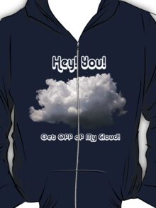 Get Off of My Cloud!  T-Shirt