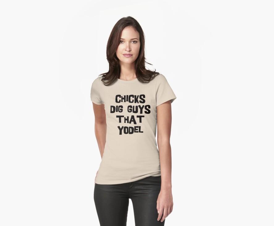 "German ""Chicks Dig Guys Who Yodel"" by HolidayT-Shirts"