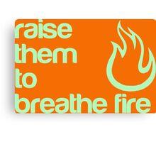 Raise Them To Breathe Fire - Unisex Design - T-Shirts & More Canvas Print