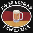 I'm So German I Bleed Bier by HolidayT-Shirts