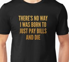 There's No Way I Was Born To Unisex T-Shirt