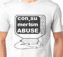 con.sumerism Abuse Unisex T-Shirt