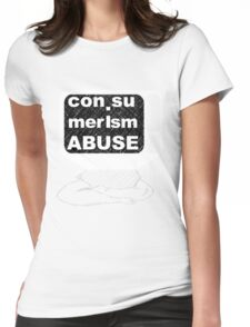 con.sumerism Abuse Womens Fitted T-Shirt