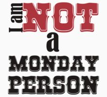 I AM NOT A MONDAY PERSON One Piece - Short Sleeve