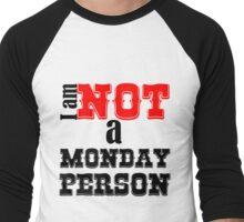 I AM NOT A MONDAY PERSON Men's Baseball ¾ T-Shirt