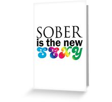 Sober Is The New Sexy Greeting Card