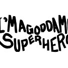 i'm a goddamn superhero by Shabnam Salek