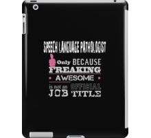 Speeh Language Pathologist Only Because Freaking Awesome Is Not An Official Job Title - Tshirts & Accessories iPad Case/Skin
