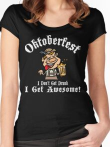 Oktoberfest I Don't Get Drunk I Get Awesome Women's Fitted Scoop T-Shirt