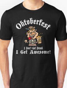 Oktoberfest I Don't Get Drunk I Get Awesome Unisex T-Shirt