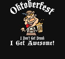 Oktoberfest I Don't Get Drunk I Get Awesome Unisex T-Shirt
